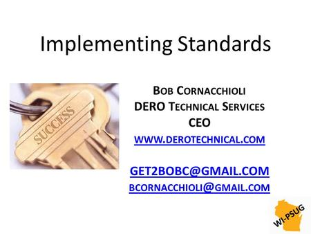 Implementing Standards B OB C ORNACCHIOLI DERO T ECHNICAL S ERVICES CEO WWW. DEROTECHNICAL. COM GMAIL. COM.