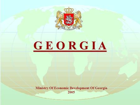 G E O R G I A Ministry Of Economic Development Of Georgia 2005.