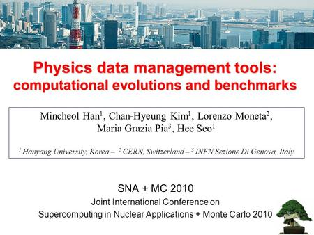 Physics data management tools: computational evolutions and benchmarks Mincheol Han 1, Chan-Hyeung Kim 1, Lorenzo Moneta 2, Maria Grazia Pia 3, Hee Seo.