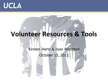 Volunteer Resources & Tools Kirsten Hertz & Joan Wootton October 15, 2011.