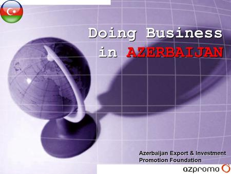 Doing Business in AZERBAIJAN Azerbaijan Export & Investment Promotion Foundation.