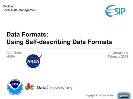 Data Formats: Using Self-describing Data Formats Curt Tilmes NASA Version 1.0 February 2013 Section: Local Data Management Copyright 2013 Curt Tilmes.