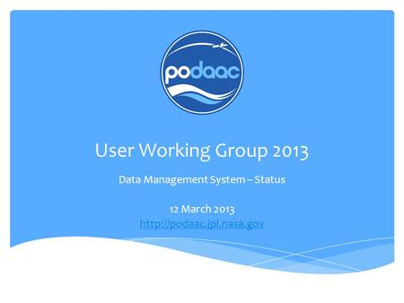User Working Group 2013 Data Management System – Status 12 March 2013