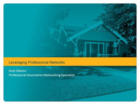 Leveraging Professional Networks Ruth Martin Professional Association Networking Specialist.