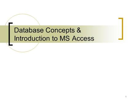Database Concepts & Introduction to MS Access 1. Outline Database Overview  Database Management System Concepts  Database Structures Database, tables,