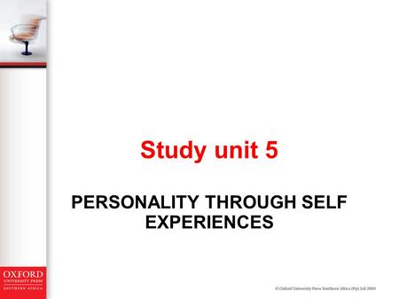 PERSONALITY THROUGH SELF EXPERIENCES Study unit 5.