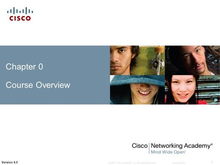 © 2007 Cisco Systems, Inc. All rights reserved.Cisco Public 1 Version 4.0 Chapter 0 Course Overview.