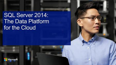 SQL Server 2014: The Data Platform for the Cloud.