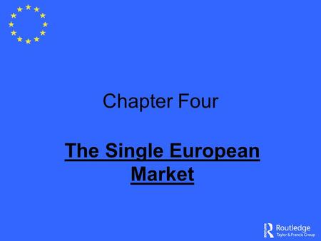 Chapter Four The Single European Market. The Importance of SEM Catalyst of commercial change Stimulated re-organisation across borders Stresses predominance.