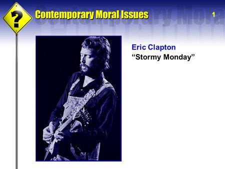 "1 Eric Clapton ""Stormy Monday"". 2 II Is a White Musician Playing the Blues Wrong?"