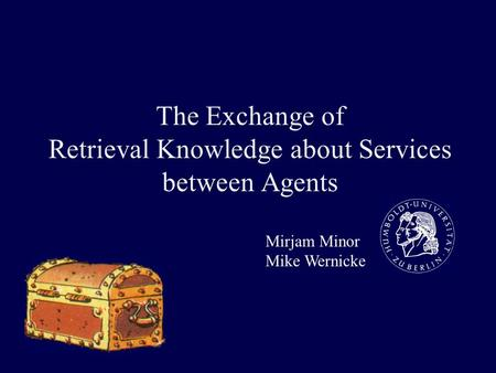 The Exchange of Retrieval Knowledge about Services between Agents Mirjam Minor Mike Wernicke.