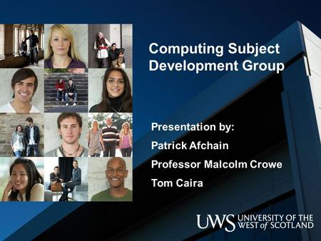 Computing Subject Development Group Presentation by: Patrick Afchain Professor Malcolm Crowe Tom Caira.