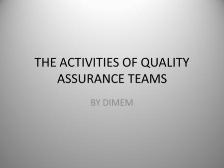 THE ACTIVITIES OF QUALITY ASSURANCE TEAMS BY DIMEM.