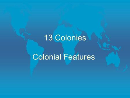 13 Colonies Colonial Features Bell Ringer l What do the colonial regions have in common? List two things for each region. Use your chart to find info.