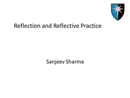 Reflection and Reflective Practice Sanjeev Sharma.