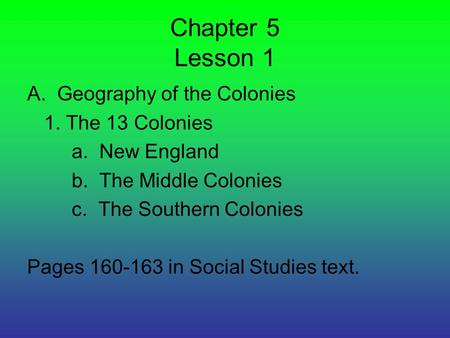 Chapter 5 Lesson 1 A. Geography of the Colonies 1. The 13 Colonies