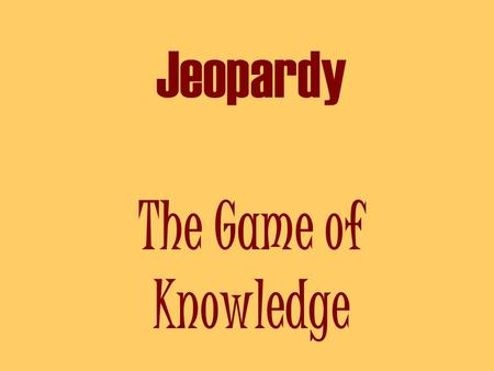 Jeopardy The Game of Knowledge The 13 Colonies 200 300 400 500 100 200 300 500 400 Geography Jamestown or Plymouth Various Reasons for Settlement 100.