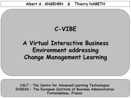 Albert A. ANGEHRN & Thierry NABETH CALT – The Centre for Advanced Learning Technologies INSEAD – The European Institute of Business Administration Fontainebleau,