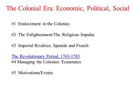 The Colonial Era: Economic, Political, Social #1 Enslavement in the Colonies #2 The Enlightenment/The Religious Impulse #3 Imperial Rivalries: Spanish.