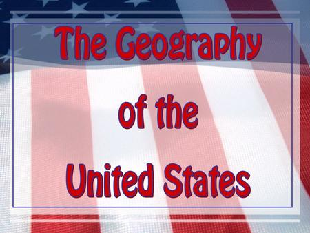 US Geography Basics Third largest country in the world. Half the size of Russia. One third the size of Africa. Half the size of South America. 2 ½ times.