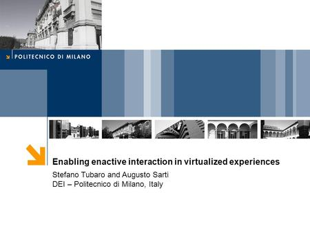 Enabling enactive interaction in virtualized experiences Stefano Tubaro and Augusto Sarti DEI – Politecnico di Milano, Italy.