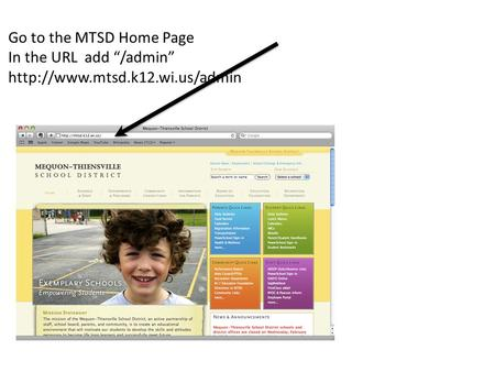 "Go to the MTSD Home Page In the URL add ""/admin"""