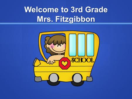 Welcome to 3rd Grade Mrs. Fitzgibbon. Background Information This is my 10 th year teaching at Hannum. I have taught 3 rd, 4 th, and 5 th grades. This.
