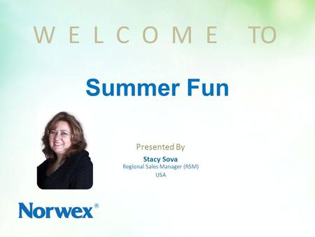 Presented By Stacy Sova Regional Sales Manager (RSM) USA W E L C O M E TO Summer Fun.