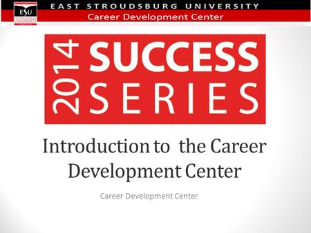 Introduction to the Career Development Center Career Development Center.