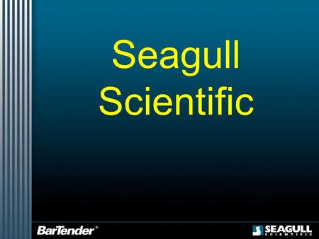 Seagull Scientific.  Who is Seagull Scientific?  Windows Architecture  BarTender Editions  BarTender Upgrades  Why BarTender?  Conclusion Introduction.