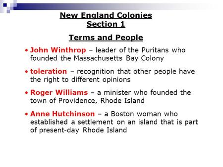 New England Colonies Section 1 Terms and People John Winthrop – leader of the Puritans who founded the Massachusetts Bay Colony toleration – recognition.