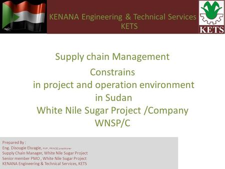 Supply chain Management Constrains in project and operation environment in Sudan White Nile Sugar Project /Company WNSP/C KENANA Engineering & Technical.