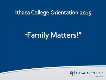 "Ithaca College Orientation 2015 "" Family Matters!"""