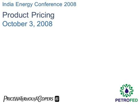  India Energy Conference 2008 Product Pricing October 3, 2008.