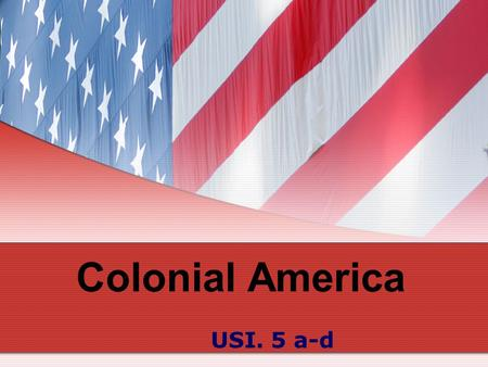 Colonial America USI. 5 a-d Lesson 1 Reasons for Colonization USI. 5a.