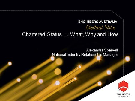 Chartered Status…. What, Why and How Alexandra Sparvell National Industry Relationship Manager.