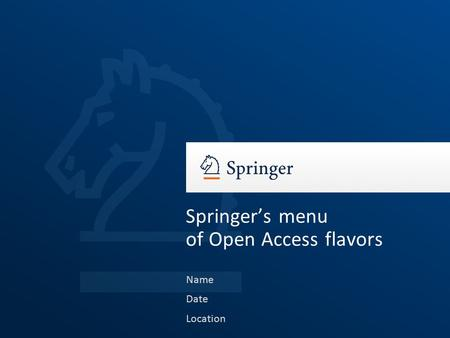Name Date Location Springer's menu of Open Access flavors.