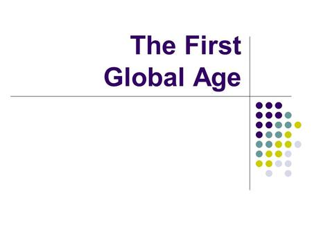 The First Global Age: Europe, The Americas, and Africa - PowerPoint PPT Presentation