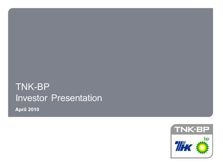 TNK-BP Investor Presentation April 2010. 2 2 Important notice These materials include statements that are, or may be deemed to be, ''forward-looking statements''.