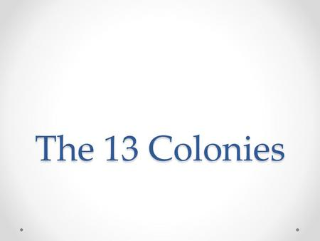 The 13 Colonies. New England Colonies Colonies The four original New England Colonies were : New Hampshire, Massachusetts, Connecticut, and Rhode Island.