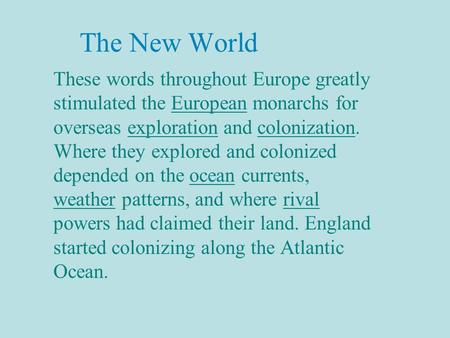 The New World These words throughout Europe greatly stimulated the European monarchs for overseas exploration and colonization. Where they explored and.