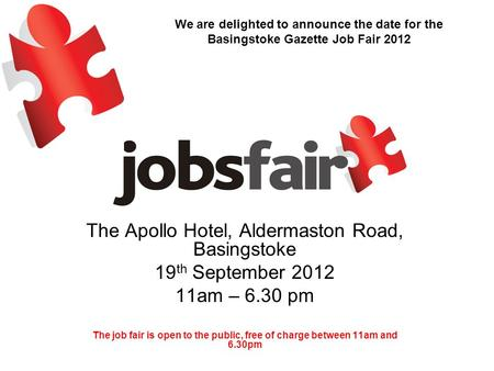 The Apollo Hotel, Aldermaston Road, Basingstoke 19 th September 2012 11am – 6.30 pm The job fair is open to the public, free of charge between 11am and.