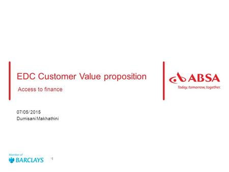 EDC Customer Value proposition Access to finance 07/05/ 2015 Dumisani Makhathini 1.
