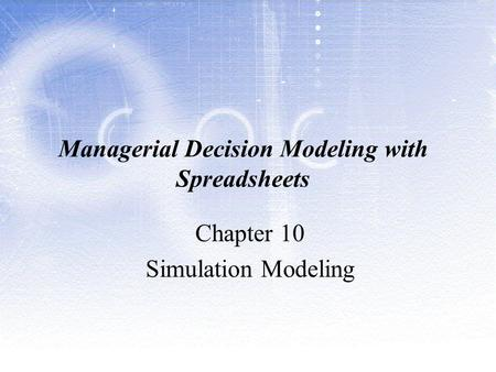 Managerial Decision Modeling with Spreadsheets Chapter 10 Simulation Modeling.