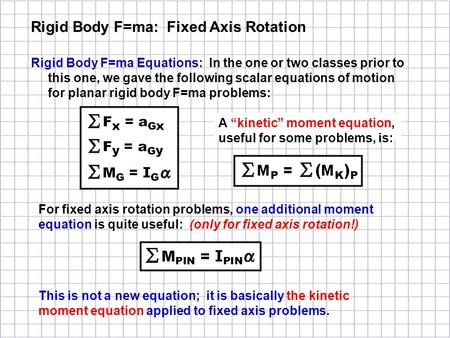 Rigid Body F=ma Equations: In the one or two classes prior to this one, we gave the following scalar equations of motion for planar rigid body F=ma problems: