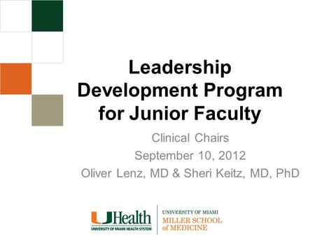 Leadership Development Program for Junior Faculty Clinical Chairs September 10, 2012 Oliver Lenz, MD & Sheri Keitz, MD, PhD.