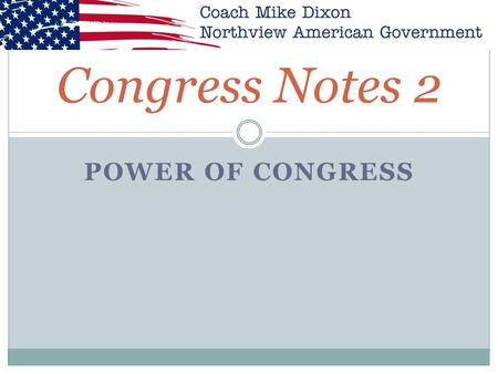 Congress Notes 2 Power of Congress.