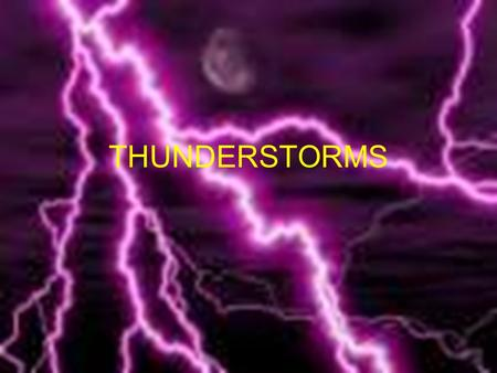 THUNDERSTORMS. Interesting facts Lightning can travel 10-40 miles Count the seconds between seeing lightning and hearing thunder. Divide.