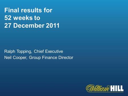 1 Final results for 52 weeks to 27 December 2011 Ralph Topping, Chief Executive Neil Cooper, Group Finance Director.