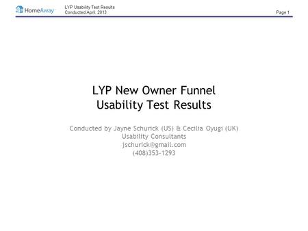 LYP Usability Test Results Conducted April, 2013 Page 1 LYP New Owner Funnel Usability Test Results Conducted by Jayne Schurick (US) & Cecilia Oyugi (UK)